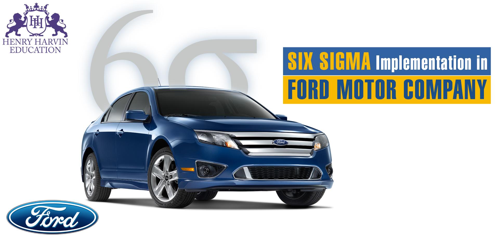 Six Sigma Implementation & its Benefits in Ford Motor Company